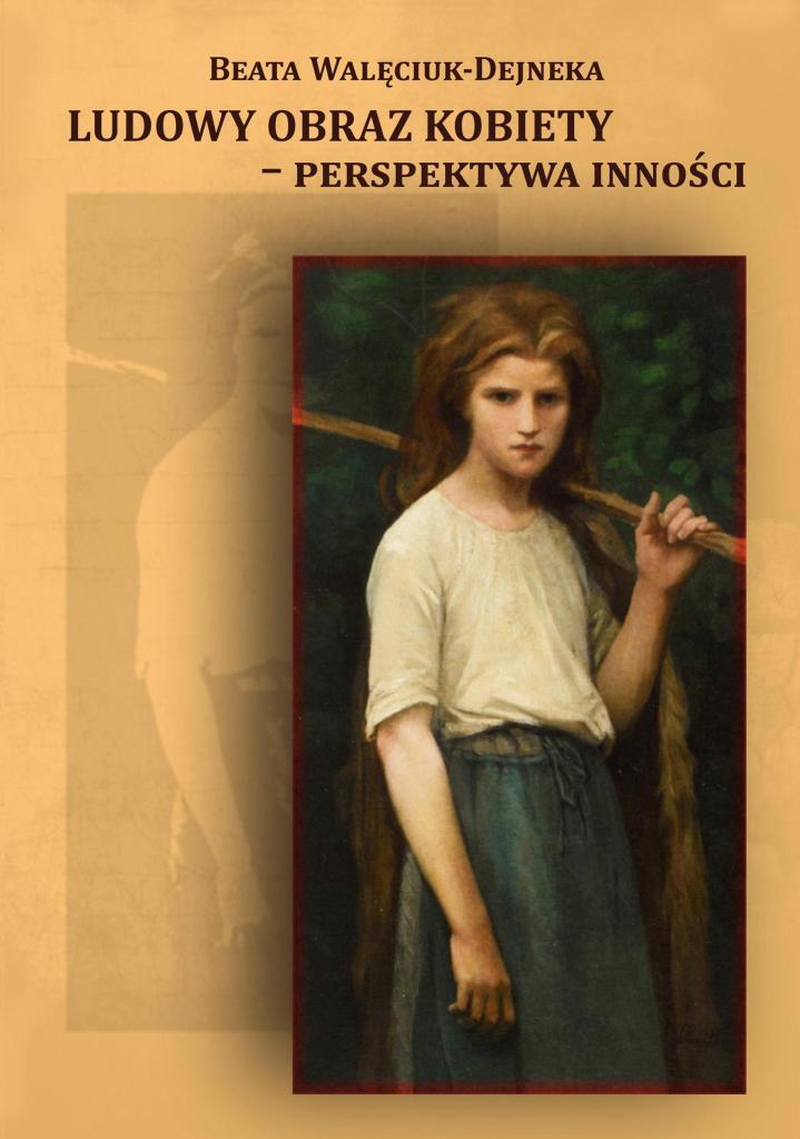 """Okładka książki Beaty Walęciuk-Dejneki """"Ludowy obraz kobiety – perspektywa inności. Folklor i literatura"""""""