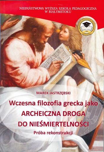 Wczesna filozofia grecka jako archeiczna droga do nieśmiertelności